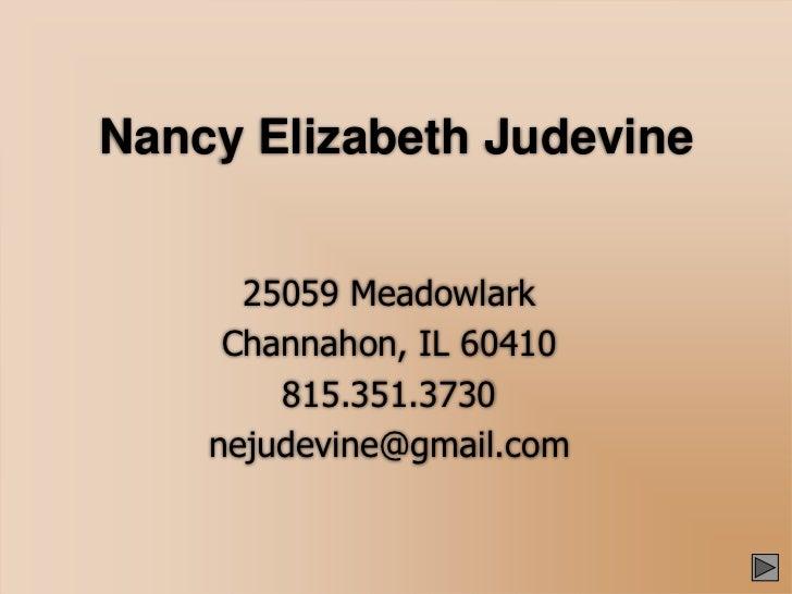 Nancy Elizabeth Judevine<br />25059 Meadowlark<br />Channahon, IL 60410<br />815.351.3730<br />nejudevine@gmail.com<br />