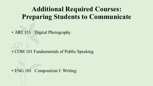 Additional Required Courses: Preparing Students to Communicate • ART 151 Digital Photography • COM 101 Fundamentals of Pub...