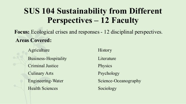 SUS 104 Sustainability from Different Perspectives – 12 Faculty Focus: Ecological crises and responses - 12 disciplinal pe...