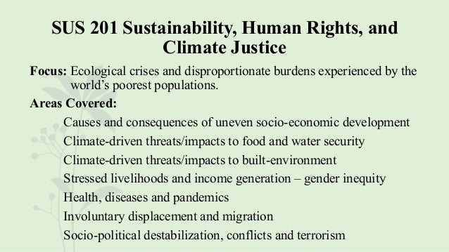SUS 201 Sustainability, Human Rights, and Climate Justice Focus: Ecological crises and disproportionate burdens experience...