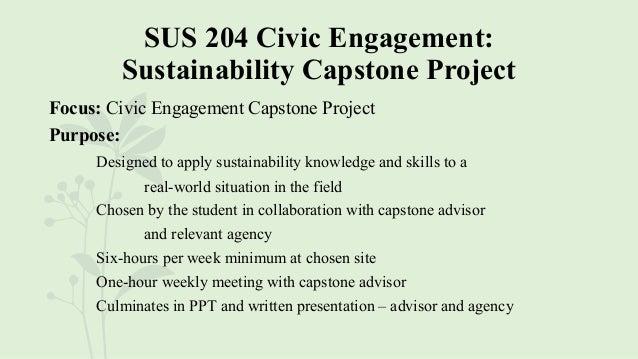 SUS 204 Civic Engagement: Sustainability Capstone Project Focus: Civic Engagement Capstone Project Purpose: Designed to ap...