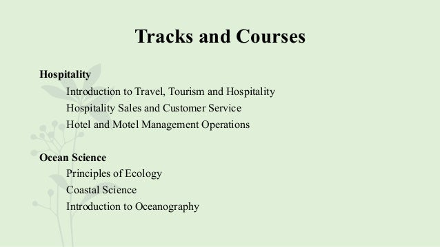 Tracks and Courses Hospitality Introduction to Travel, Tourism and Hospitality Hospitality Sales and Customer Service Hote...