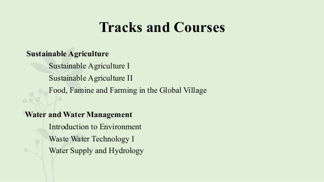 Tracks and Courses Sustainable Agriculture Sustainable Agriculture I Sustainable Agriculture II Food, Famine and Farming i...