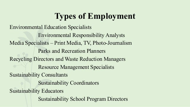 Types of Employment Environmental Education Specialists Environmental Responsibility Analysts Media Specialists – Print Me...