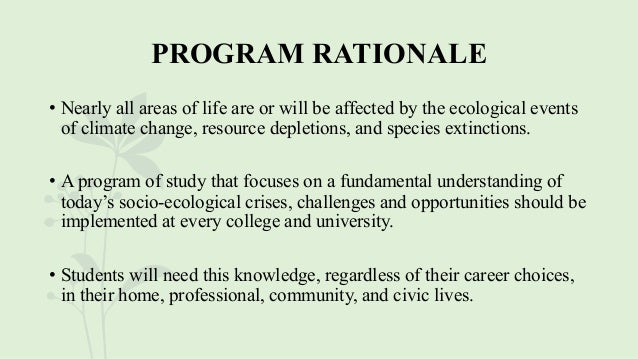 PROGRAM RATIONALE • Nearly all areas of life are or will be affected by the ecological events of climate change, resource ...