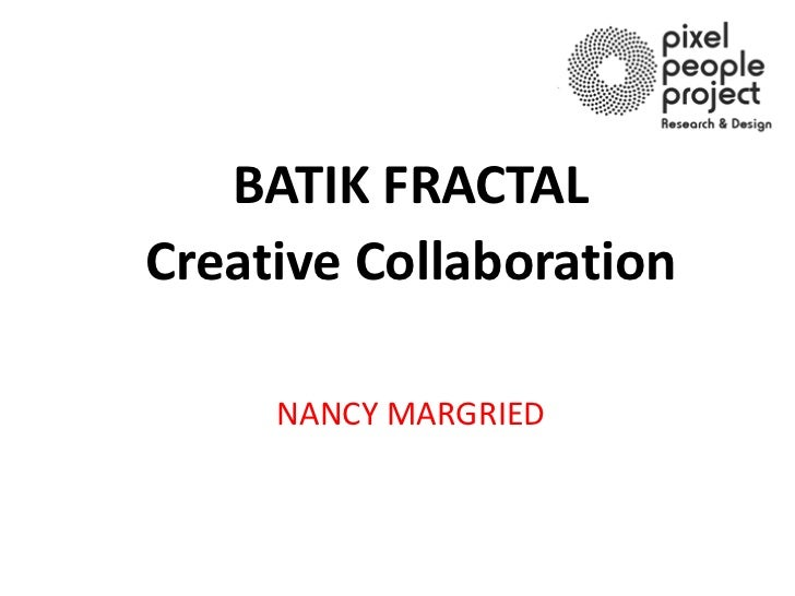 BATIK FRACTALCreative Collaboration     NANCY MARGRIED
