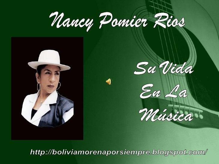 Nancy Pomier Rios<br />Su Vida <br />En La <br />Música<br />http://boliviamorenaporsiempre.blogspot.com/<br />
