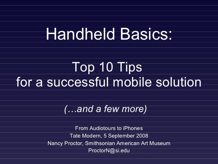 Handheld Basics: From Audiotours to iPhones Tate Modern, 5 September 2008 Nancy Proctor, Smithsonian American Art Museum [...