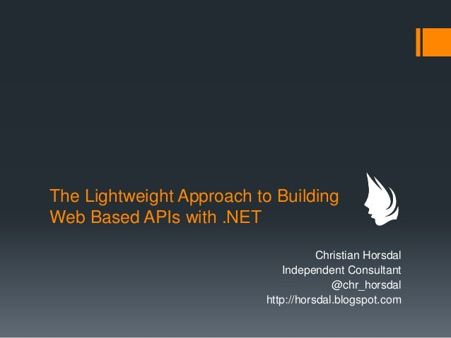 The Lightweight Approach to BuildingWeb Based APIs with .NET                                     Christian Horsdal        ...
