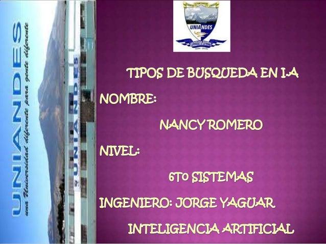 TIPO DE BUSQUEDAS EN INTELIGENCIA ARTIFICIAL SIN INFORMACION (CIEGA) BUSQUEDA PRINCIPALES CON INFORMACION (HEURISTICA)