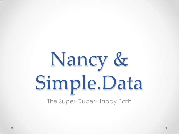 Nancy & Simple.Data<br />The Super-Duper-Happy Path<br />