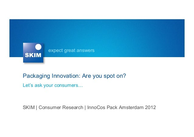 expect great answersPackaging Innovation: Are you spot on?Let's ask your consumers…SKIM | Consumer Research | InnoCos Pack...