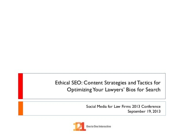 Ethical SEO: Content Strategies and Tactics for OptimizingYour Lawyers' Bios for Search Social Media for Law Firms 2013 Co...