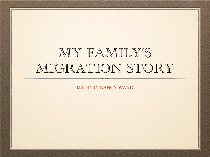 MY FAMILY'SMIGRATION STORY    made by nancy wang