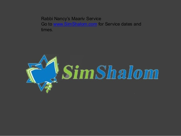 Rabbi Nancy's Maariv Service Go to www.SimShalom.com for Service dates and times.