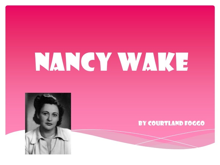 Nancy Wake<br />By Courtland Foggo <br />