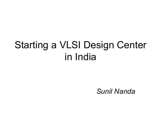 Starting a VLSI Design Centerin IndiaSunil Nanda