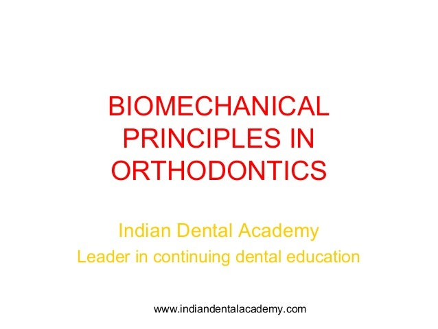 BIOMECHANICAL     PRINCIPLES IN    ORTHODONTICS     Indian Dental AcademyLeader in continuing dental education          ww...