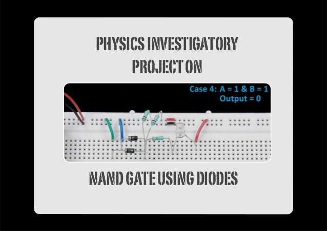 Physics investigatory project on nand gate using diodes physicsinvestigatory projecton nandgateusingdiodes solutioingenieria Gallery