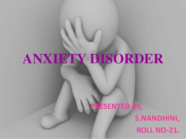ANXIETY DISORDER PRESENTED BY, S.NANDHINI, ROLL NO-21.1