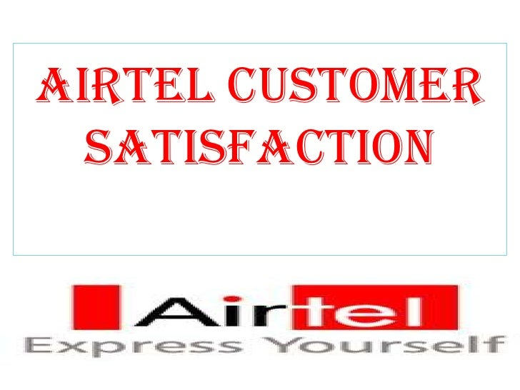 AIRTEL CUSTOMER SATISFACTION<br />