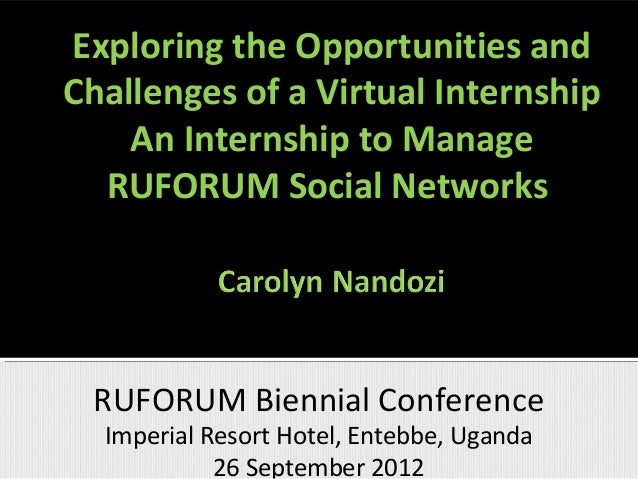 Exploring the Opportunities andChallenges of a Virtual Internship    An Internship to Manage  RUFORUM Social Networks RUFO...