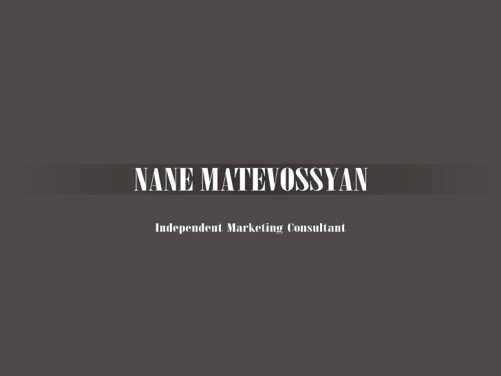 MARKETING EXPERIENCE                        Nane Matevosyan, MBA                      Independent Marketing Consultant    ...