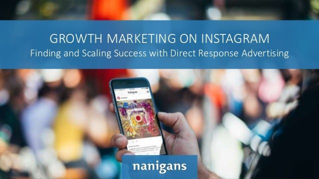 GROWTH MARKETING ON INSTAGRAM Finding and Scaling Success with Direct Response Advertising