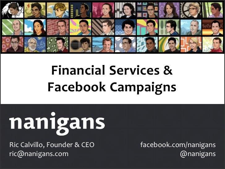 Financial Services &            Facebook CampaignsRic Calvillo, Founder & CEO   facebook.com/nanigansric@nanigans.com     ...