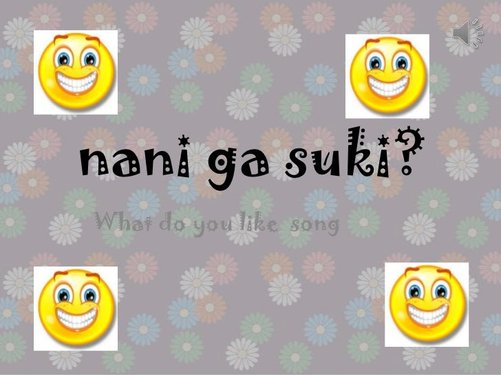 nani ga suki?What do you like song
