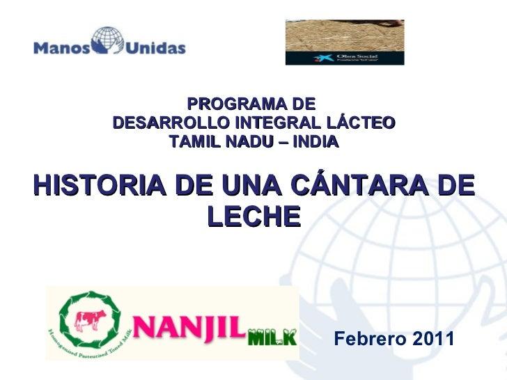 PROGRAMA DE  DESARROLLO INTEGRAL LÁCTEO TAMIL NADU – INDIA HISTORIA DE UNA CÁNTARA DE LECHE Febrero 2011