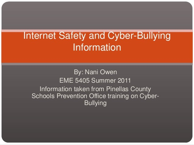 Internet Safety and Cyber-Bullying            Information               By: Nani Owen          EME 5405 Summer 2011   Info...