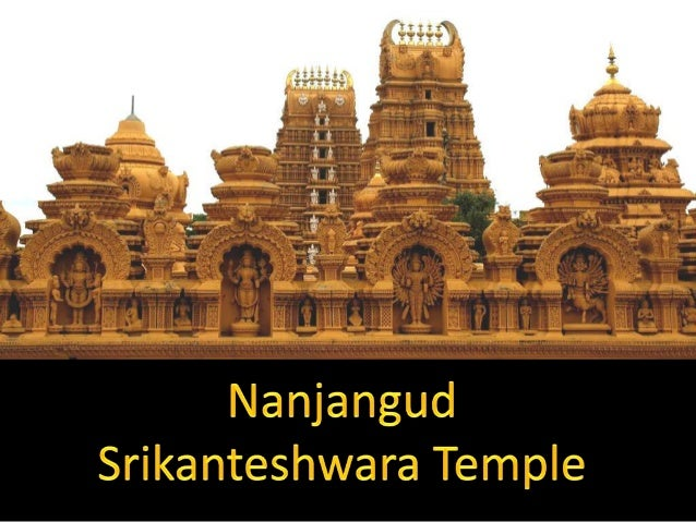 The temple town of Nanjangud is situated about 23 Kms from Mysore and 162 Kms from Bangalore.