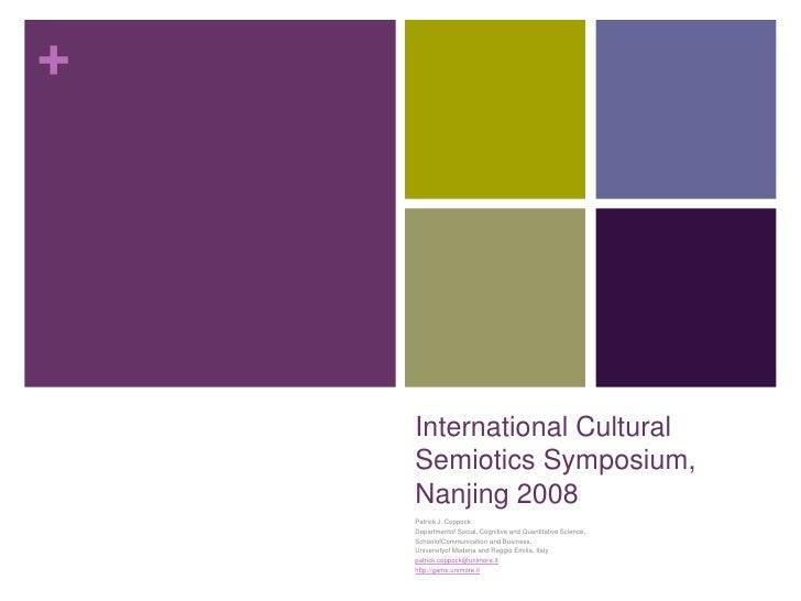 International Cultural Semiotics Symposium, Nanjing 2008<br />Patrick J. Coppock<br />Departmentof Social, Cognitive and Q...