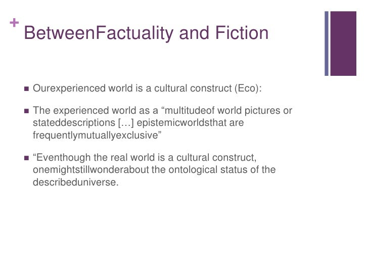 """BetweenFactuality and Fiction<br />Ourexperienced world is a cultural construct (Eco):<br />The experienced world as a """"mu..."""