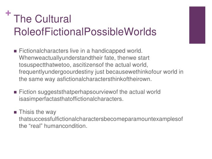The Cultural RoleofFictionalPossibleWorlds<br />Fictionalcharacters live in a handicapped world. Whenweactuallyunderstandt...