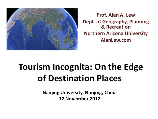 Prof. Alan A. Lew                       Dept. of Geography, Planning                               & Recreation           ...
