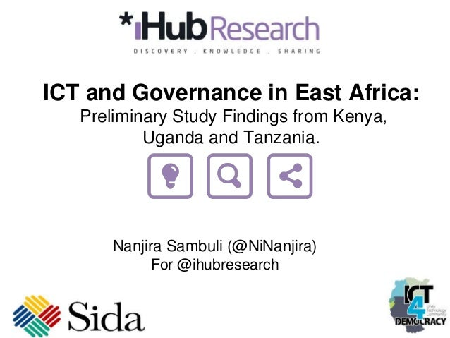 ICT and Governance in East Africa: Preliminary Study Findings from Kenya, Uganda and Tanzania. Nanjira Sambuli (@NiNanjira...