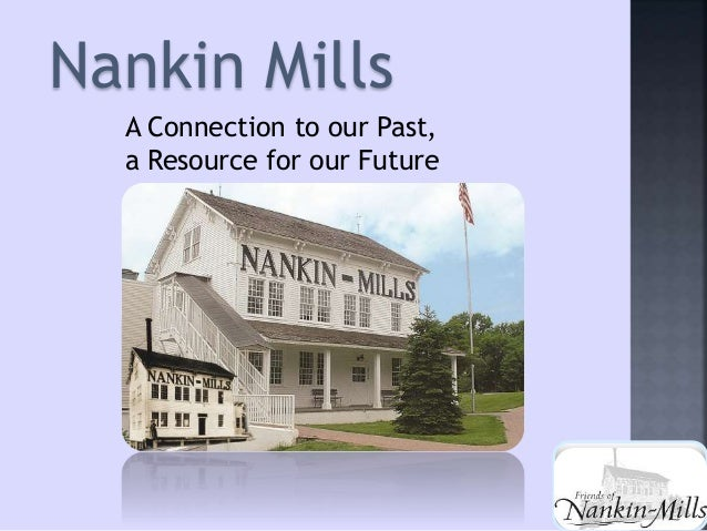 Nankin Mills A Connection to our Past, a Resource for our Future