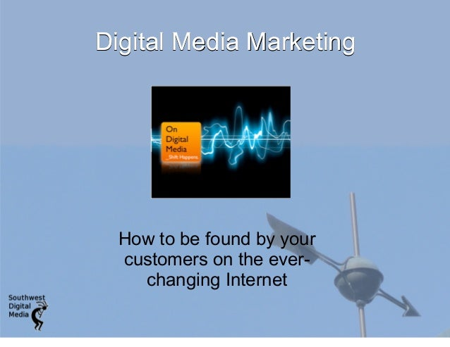 Digital Media MarketingDigital Media MarketingDigital Media MarketingDigital Media Marketing How to be found by your custo...