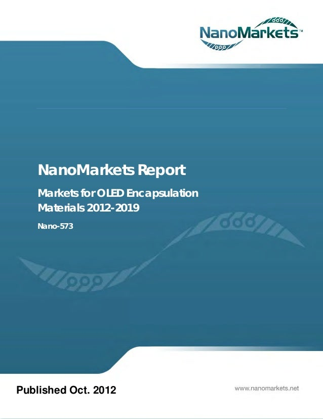 NanoMarkets Report    Markets for OLED Encapsulation    Materials 2012-2019    Nano-573Published Oct. 2012