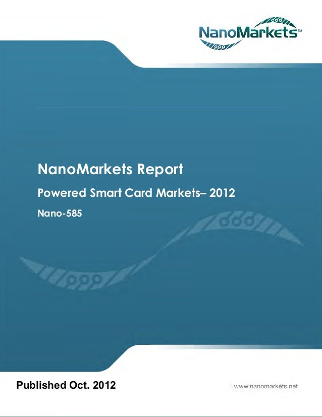 NanoMarkets Report    Powered Smart Card Markets– 2012    Nano-585Published Oct. 2012