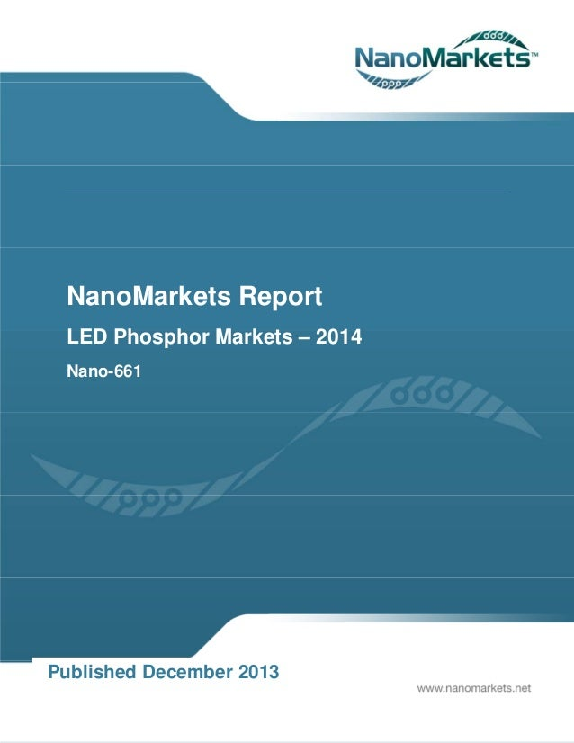 NanoMarkets Report LED Phosphor Markets – 2014 Nano-661  Published December 2013