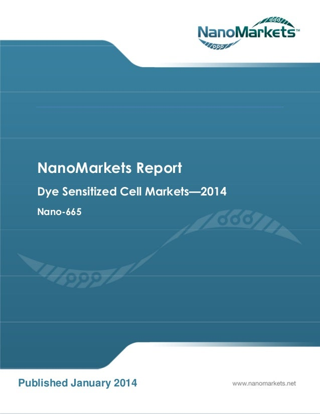 NanoMarkets Report Dye Sensitized Cell Markets—2014 Nano-665  Published January 2014