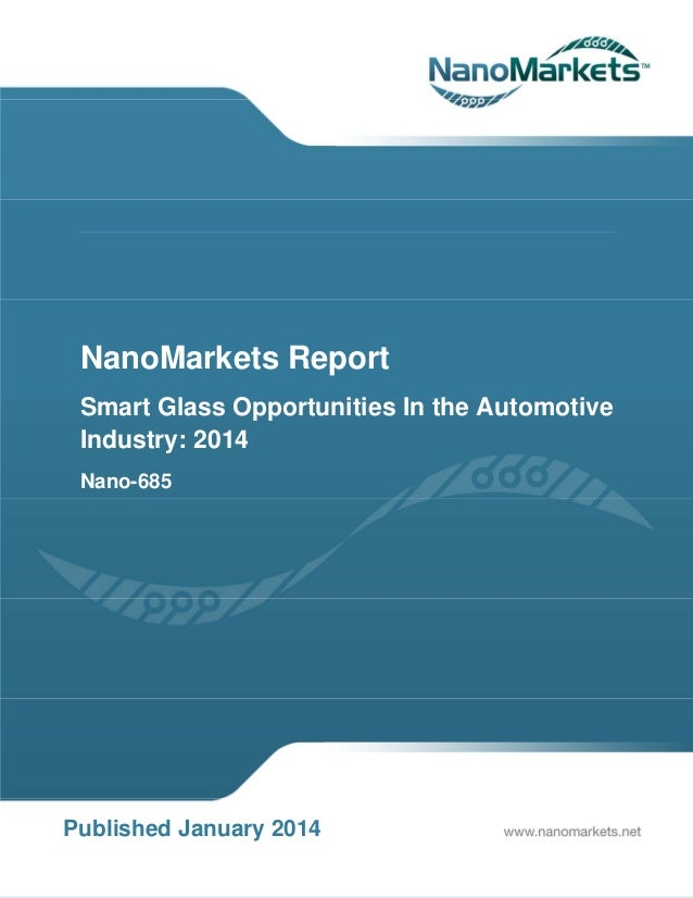 NanoMarkets Report Smart Glass Opportunities In the Automotive Industry: 2014 Nano-685  Published January 2014