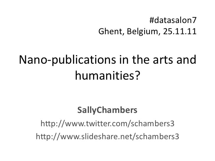 #datasalon7                  Ghent, Belgium, 25.11.11Nano-publications in the arts and         humanities?             Sal...