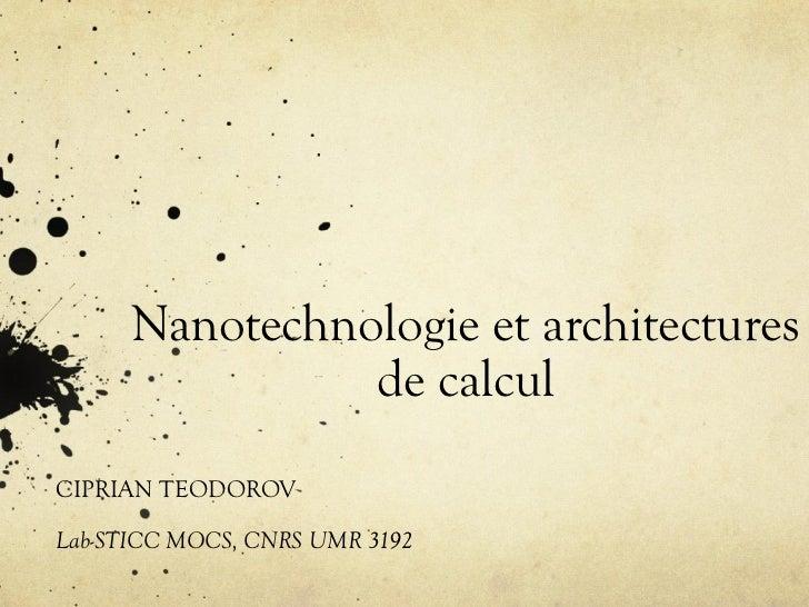 Nanotechnologie et architectures                de calculCIPRIAN TEODOROVLab-STICC MOCS, CNRS UMR 3192