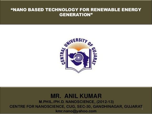 """NANO BASED TECHNOLOGY FOR RENEWABLE ENERGY                GENERATION""                 MR. ANIL KUMAR            M.PHIL./P..."