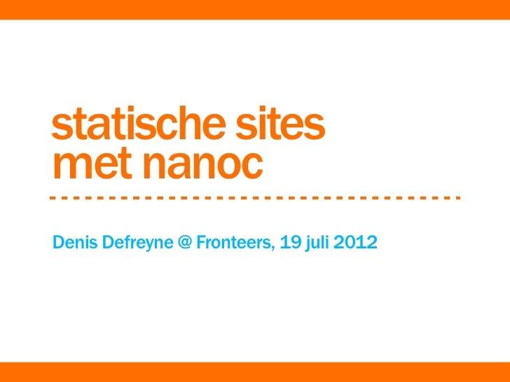 statische sitesmet nanocDenis Defreyne @ Fronteers, 19 juli 2012