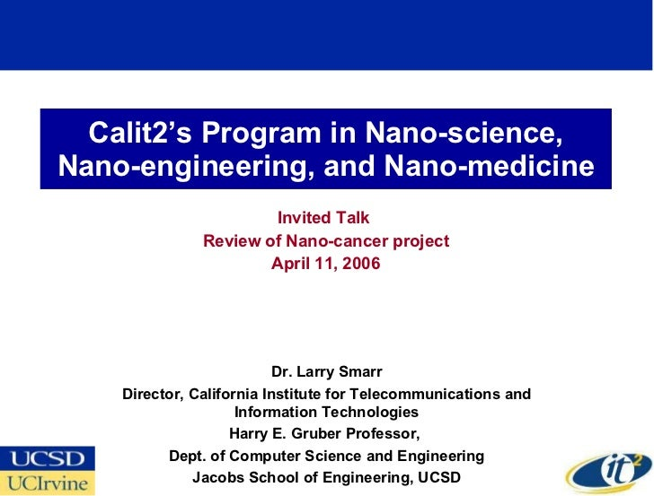 Calit2's Program in Nano-science, Nano-engineering, and Nano-medicine Invited Talk  Review of Nano-cancer project April 11...